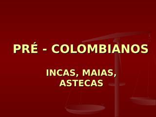 pré - colombianos maias, astecas, incas.ppt